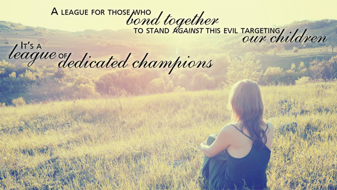 A league for those who bond together to stand against this evil targeting our children